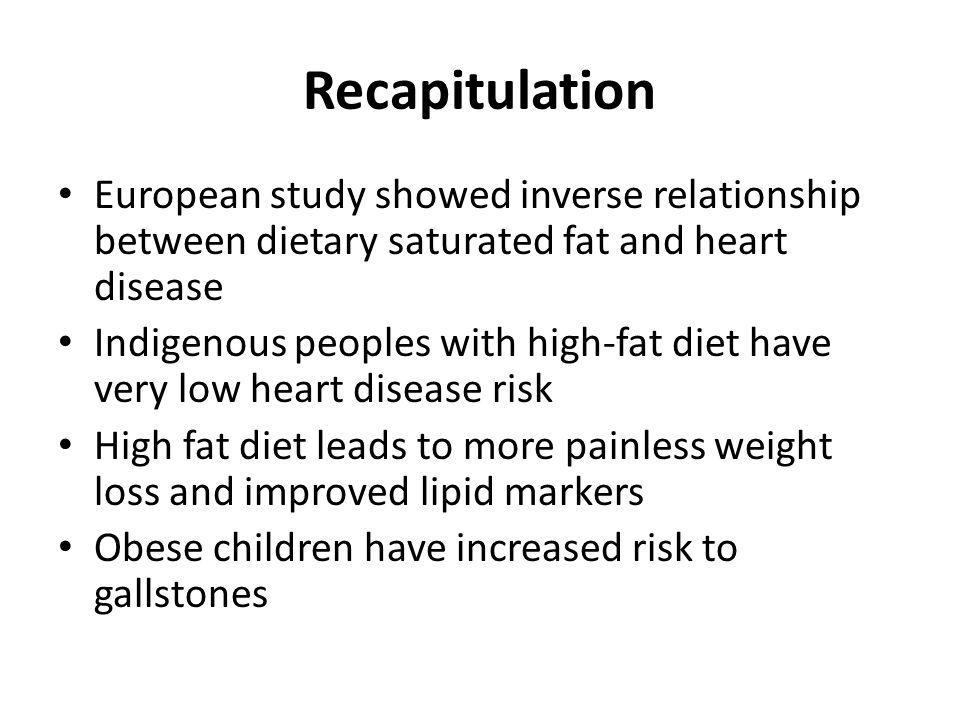 Recapitulation European study showed inverse relationship between dietary saturated fat and heart disease.