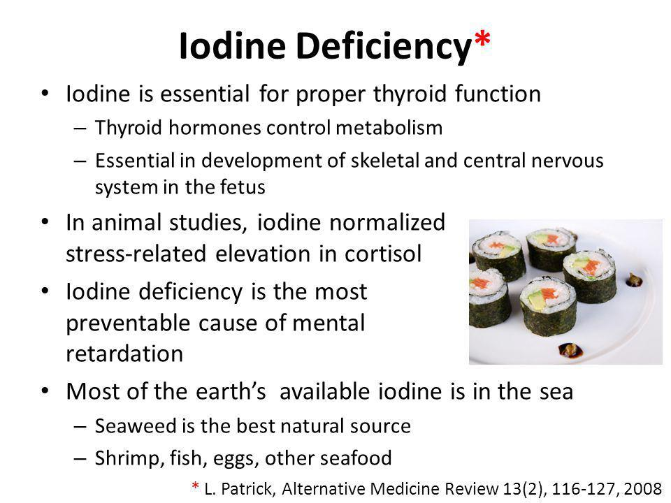 Iodine Deficiency* Iodine is essential for proper thyroid function