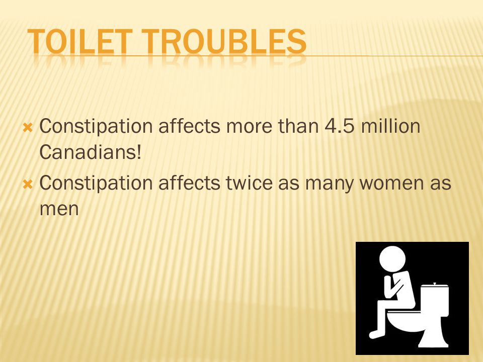 Toilet Troubles Constipation affects more than 4.5 million Canadians!