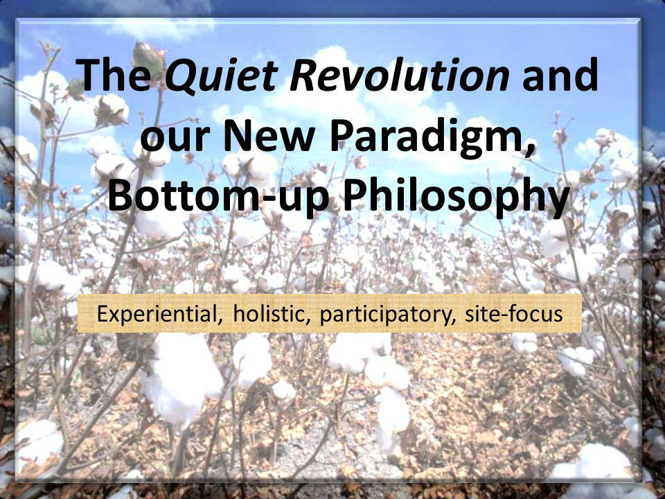 The Quiet Revolution and our New Paradigm, Bottom-up Philosophy