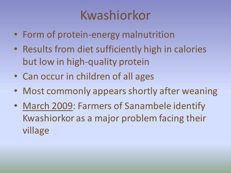 Kwashiorkor Form of protein-energy malnutrition