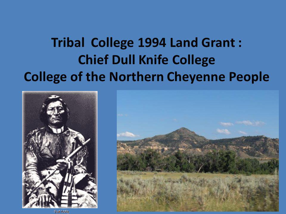 Tribal College 1994 Land Grant : Chief Dull Knife College College of the Northern Cheyenne People