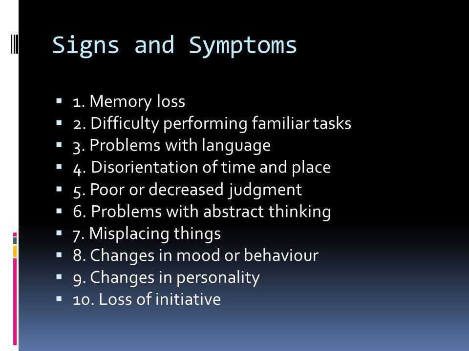 Signs and Symptoms 1. Memory loss