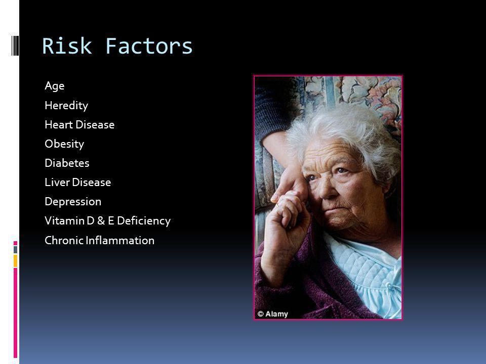 Risk Factors Age Heredity Heart Disease Obesity Diabetes Liver Disease