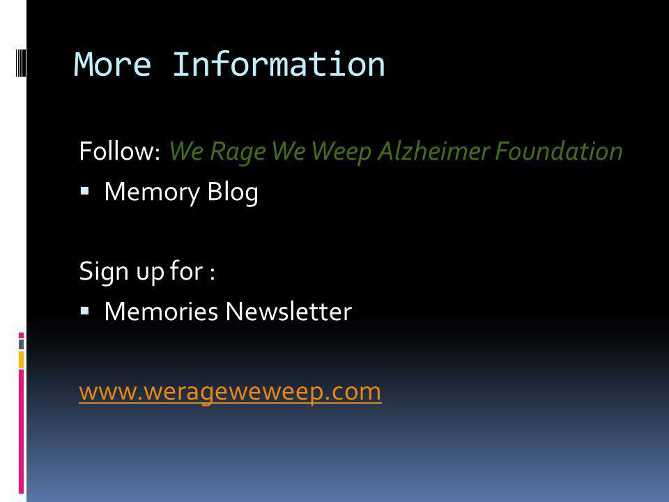 More Information Follow: We Rage We Weep Alzheimer Foundation