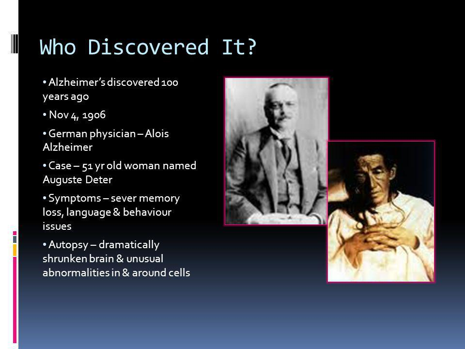 Who Discovered It Alzheimer's discovered 100 years ago Nov 4, 1906