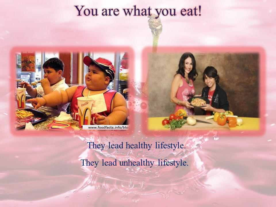 You are what you eat! They lead healthy lifestyle.