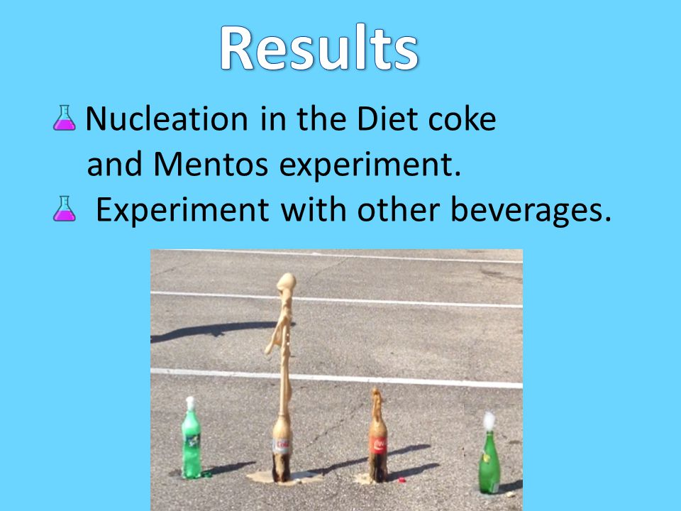 Results Nucleation in the Diet coke and Mentos experiment.