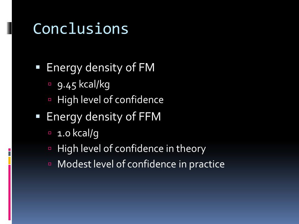 Conclusions Energy density of FM Energy density of FFM 9.45 kcal/kg