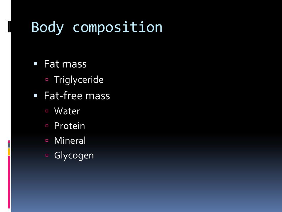Body composition Fat mass Fat-free mass Triglyceride Water Protein