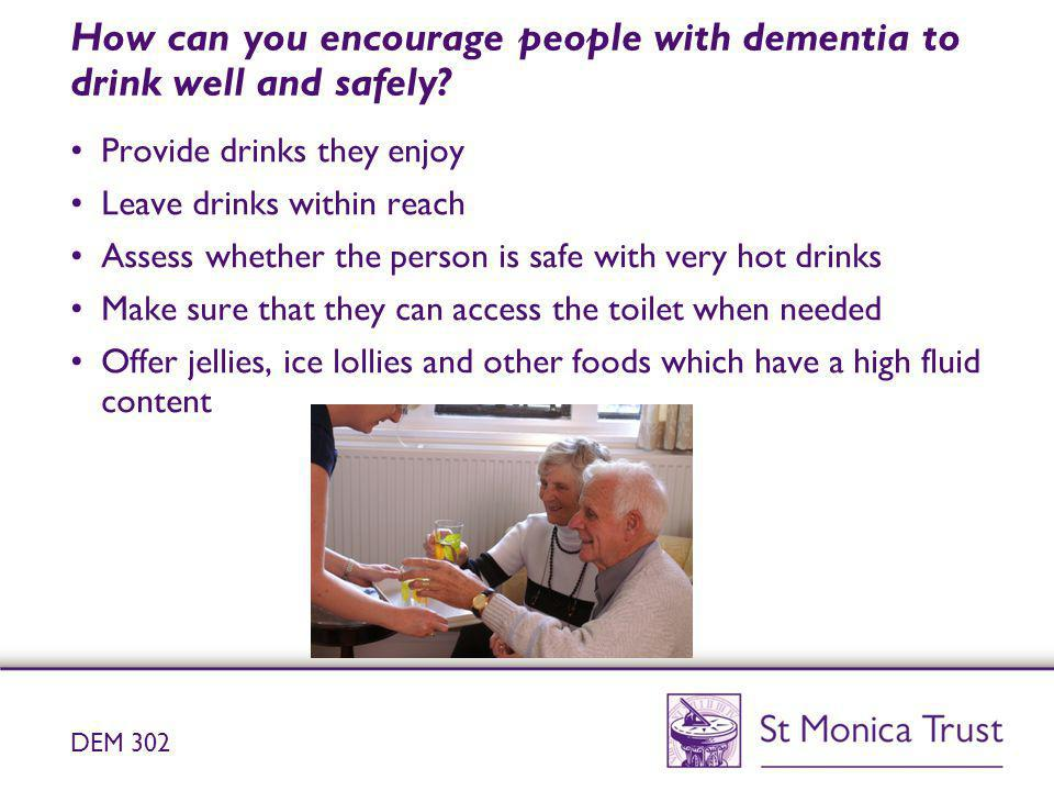How can you encourage people with dementia to drink well and safely