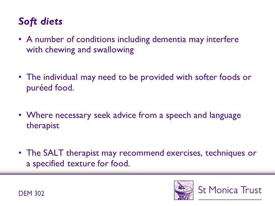 Soft diets A number of conditions including dementia may interfere with chewing and swallowing.