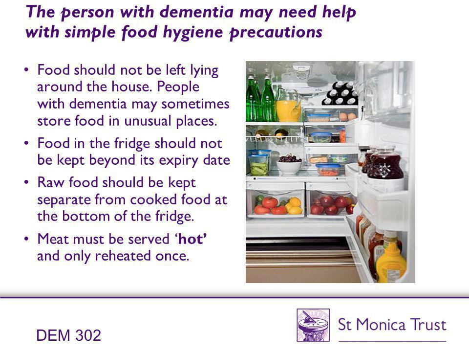 The person with dementia may need help with simple food hygiene precautions