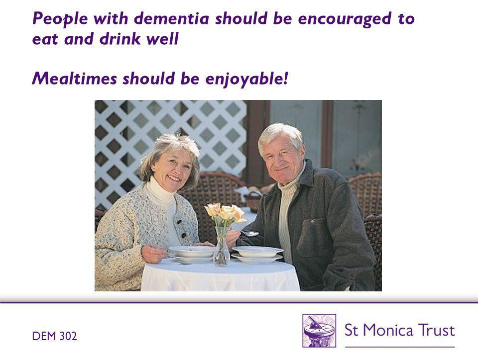 People with dementia should be encouraged to eat and drink well Mealtimes should be enjoyable!