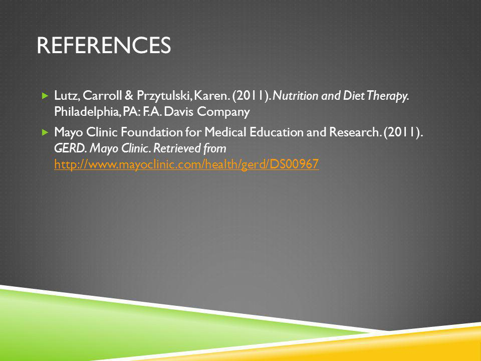 References Lutz, Carroll & Przytulski, Karen. (2011). Nutrition and Diet Therapy. Philadelphia, PA: F.A. Davis Company.