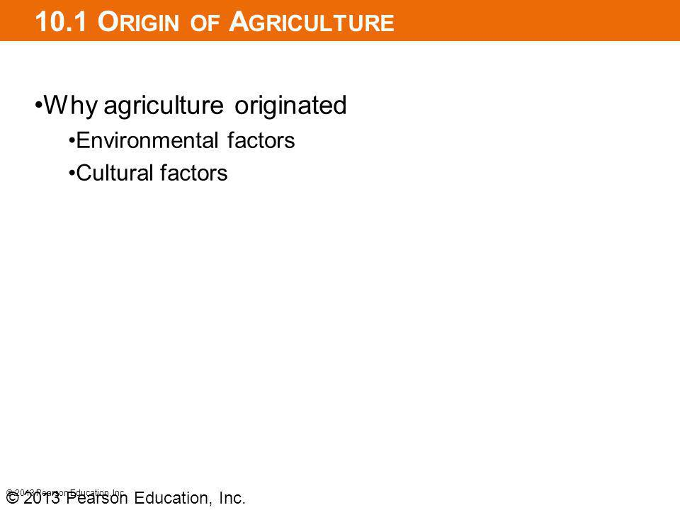 10.1 Origin of Agriculture Why agriculture originated