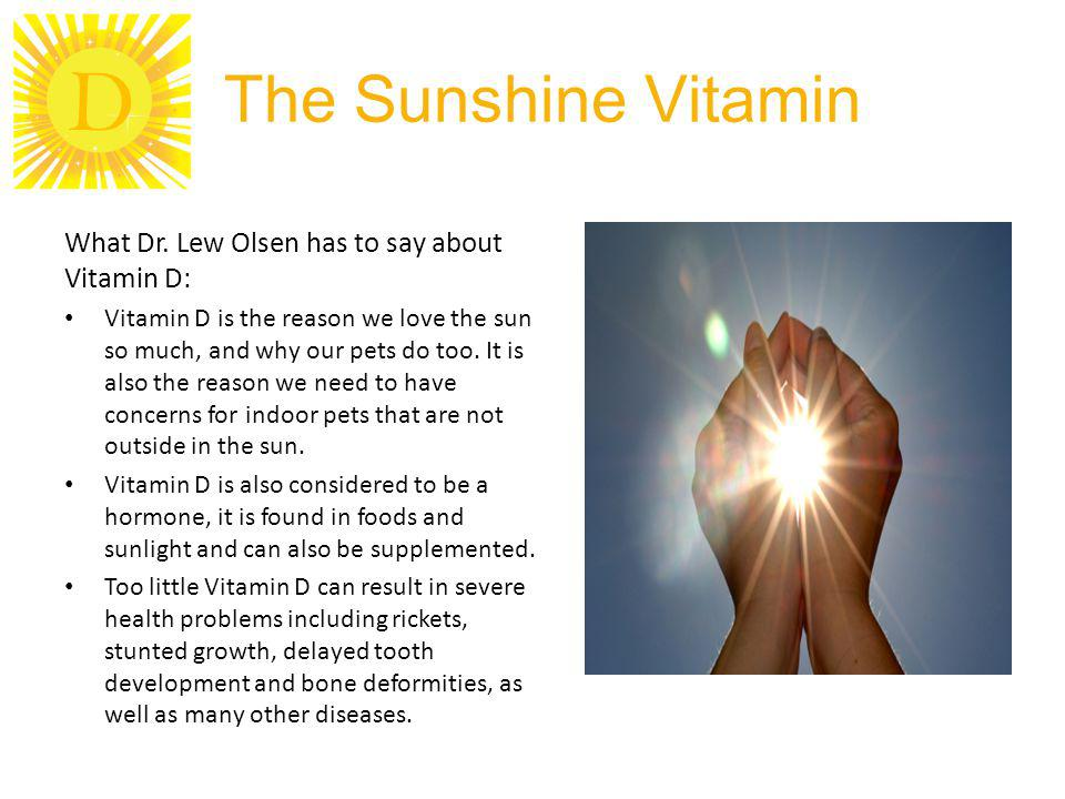The Sunshine Vitamin What Dr. Lew Olsen has to say about Vitamin D:
