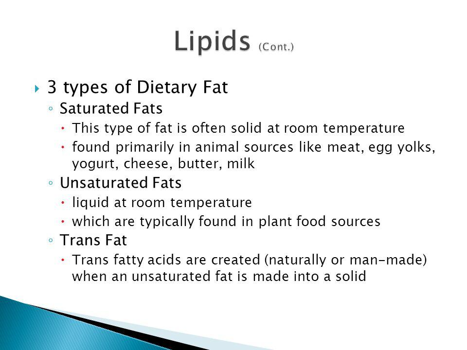 Lipids (Cont.) 3 types of Dietary Fat Saturated Fats Unsaturated Fats