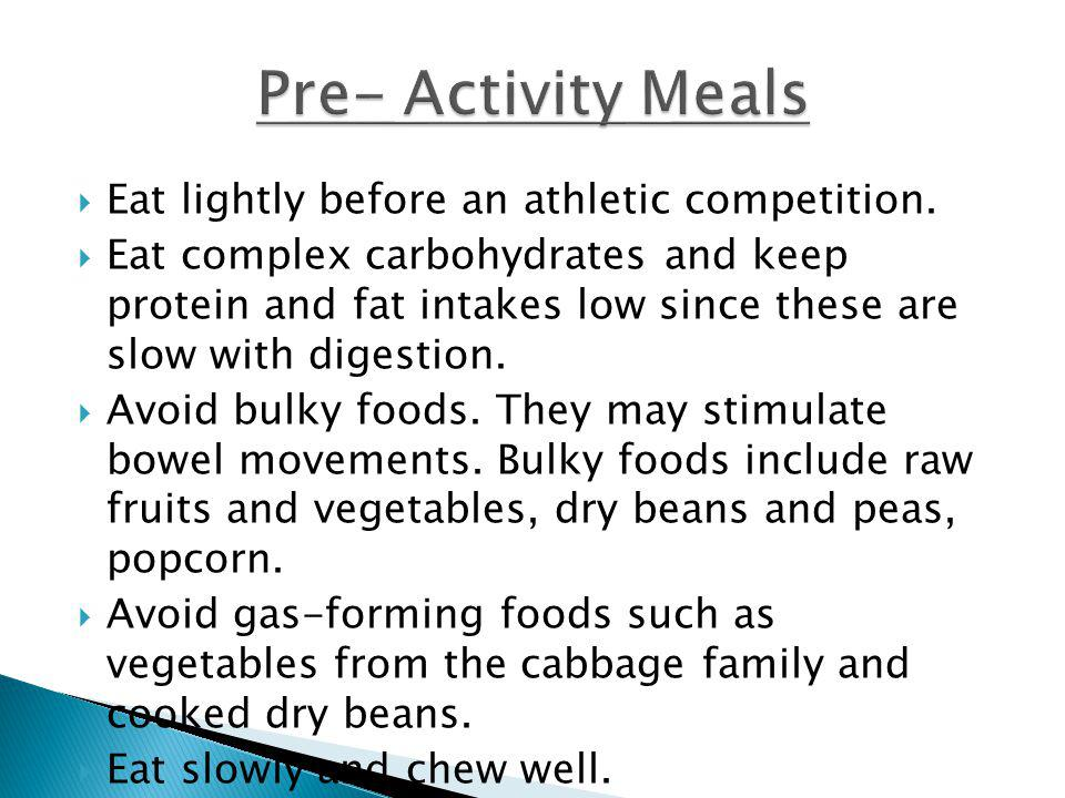 Pre- Activity Meals Eat lightly before an athletic competition.