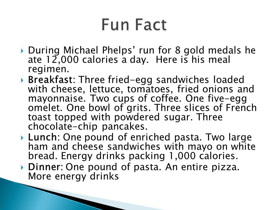 Fun Fact During Michael Phelps' run for 8 gold medals he ate 12,000 calories a day. Here is his meal regimen.