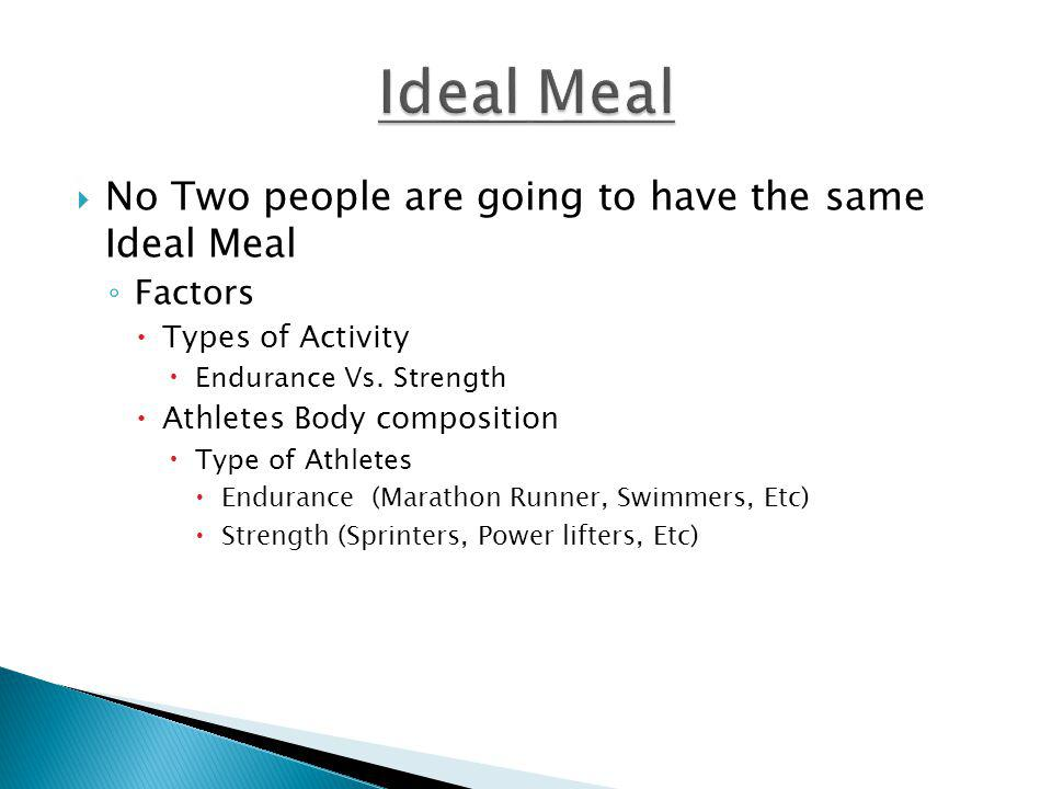 Ideal Meal No Two people are going to have the same Ideal Meal Factors