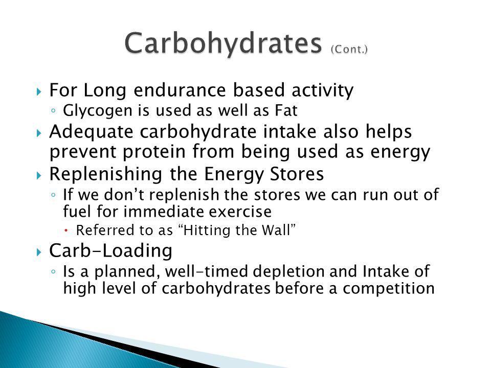 Carbohydrates (Cont.) For Long endurance based activity