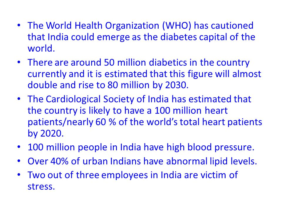 The World Health Organization (WHO) has cautioned that India could emerge as the diabetes capital of the world.