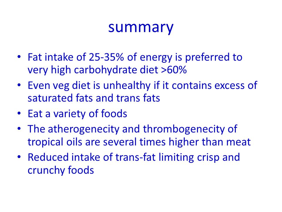 summary Fat intake of 25-35% of energy is preferred to very high carbohydrate diet >60%