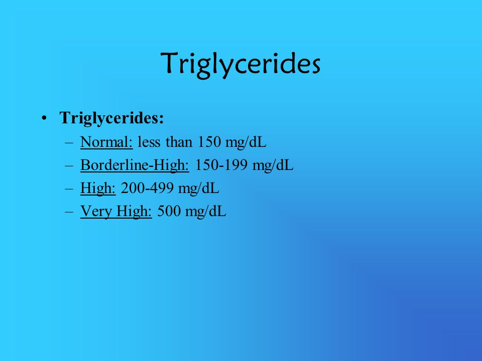Triglycerides Triglycerides: Normal: less than 150 mg/dL