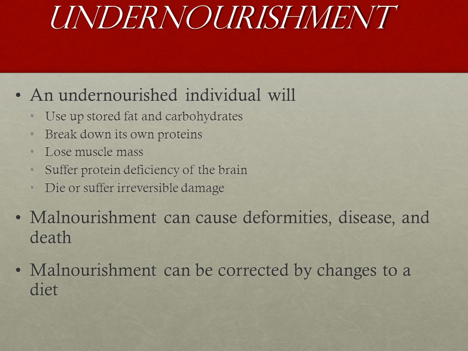 Undernourishment An undernourished individual will