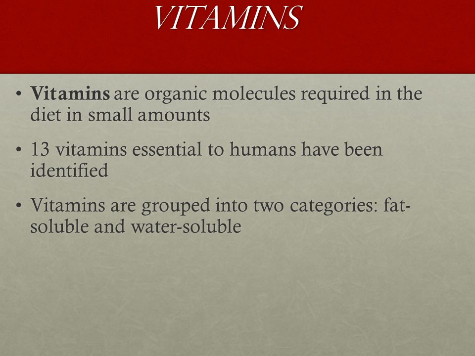 Vitamins Vitamins are organic molecules required in the diet in small amounts. 13 vitamins essential to humans have been identified.