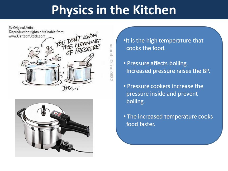 Physics in the Kitchen It is the high temperature that cooks the food.