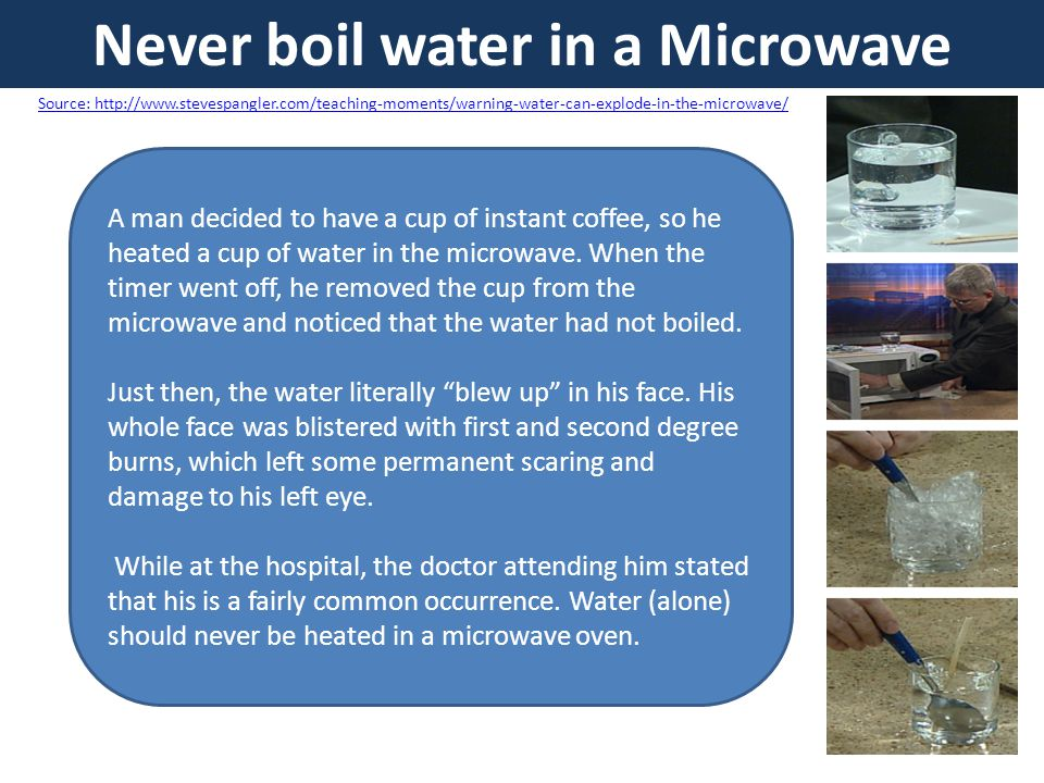 Never boil water in a Microwave
