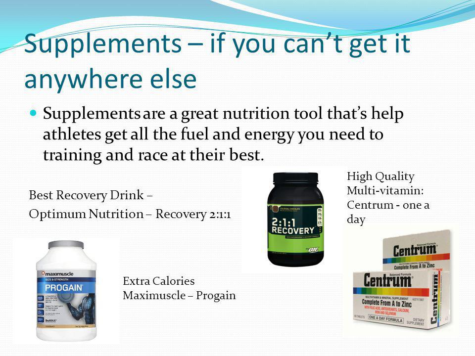 Supplements – if you can't get it anywhere else