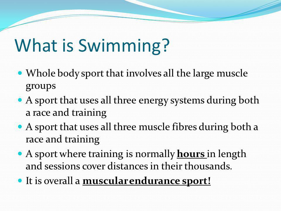 What is Swimming Whole body sport that involves all the large muscle groups.
