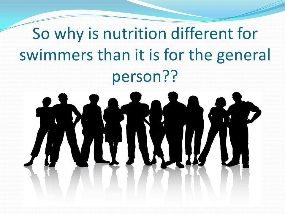 So why is nutrition different for swimmers than it is for the general person