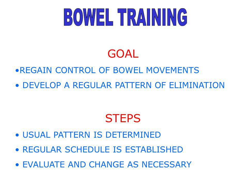 BOWEL TRAINING GOAL STEPS REGAIN CONTROL OF BOWEL MOVEMENTS