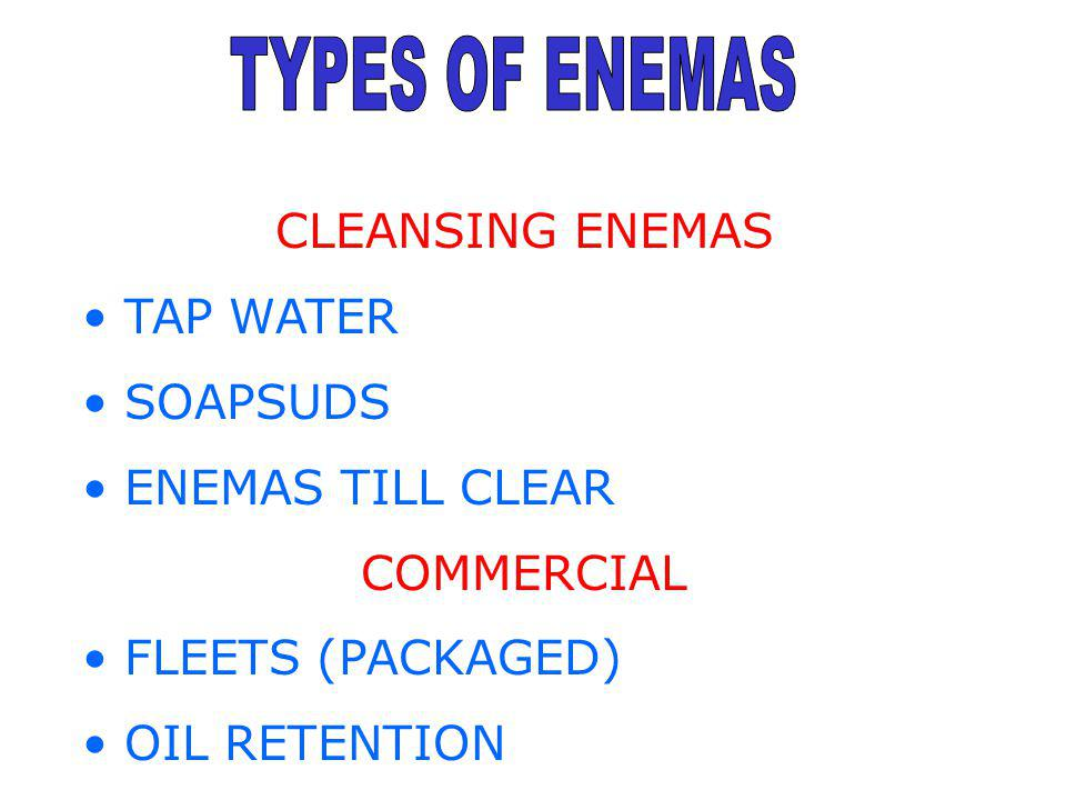 TYPES OF ENEMAS CLEANSING ENEMAS TAP WATER SOAPSUDS ENEMAS TILL CLEAR