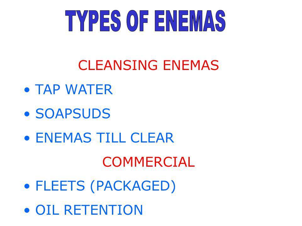 TYPES OF ENEMAS CLEANSING ENEMAS TAP WATER SOAPSUDS ENEMAS TILL CLEAR