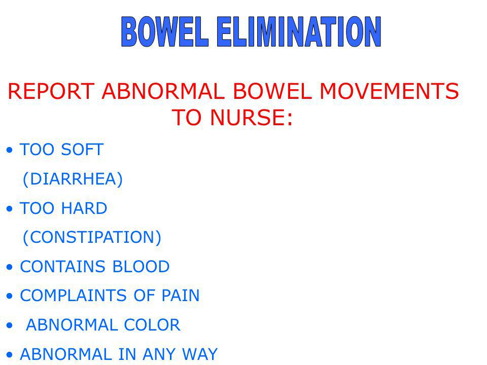 REPORT ABNORMAL BOWEL MOVEMENTS TO NURSE: