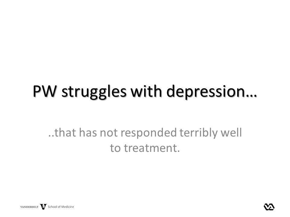 PW struggles with depression…