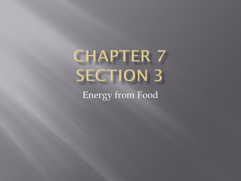 Chapter 7 Section 3 Energy from Food