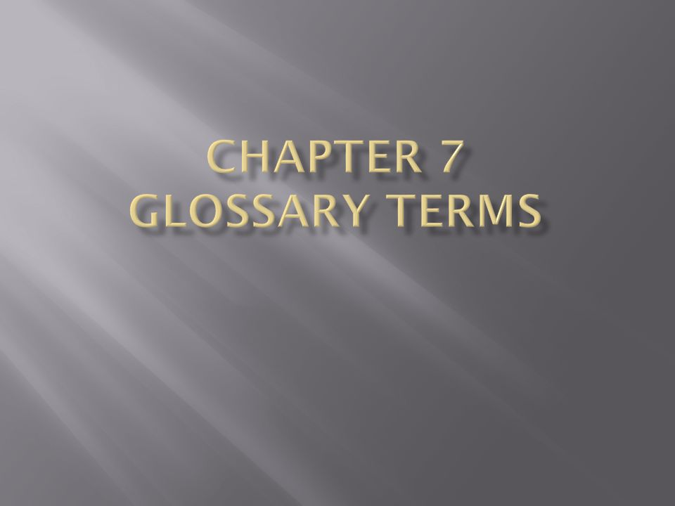 Chapter 7 Glossary terms