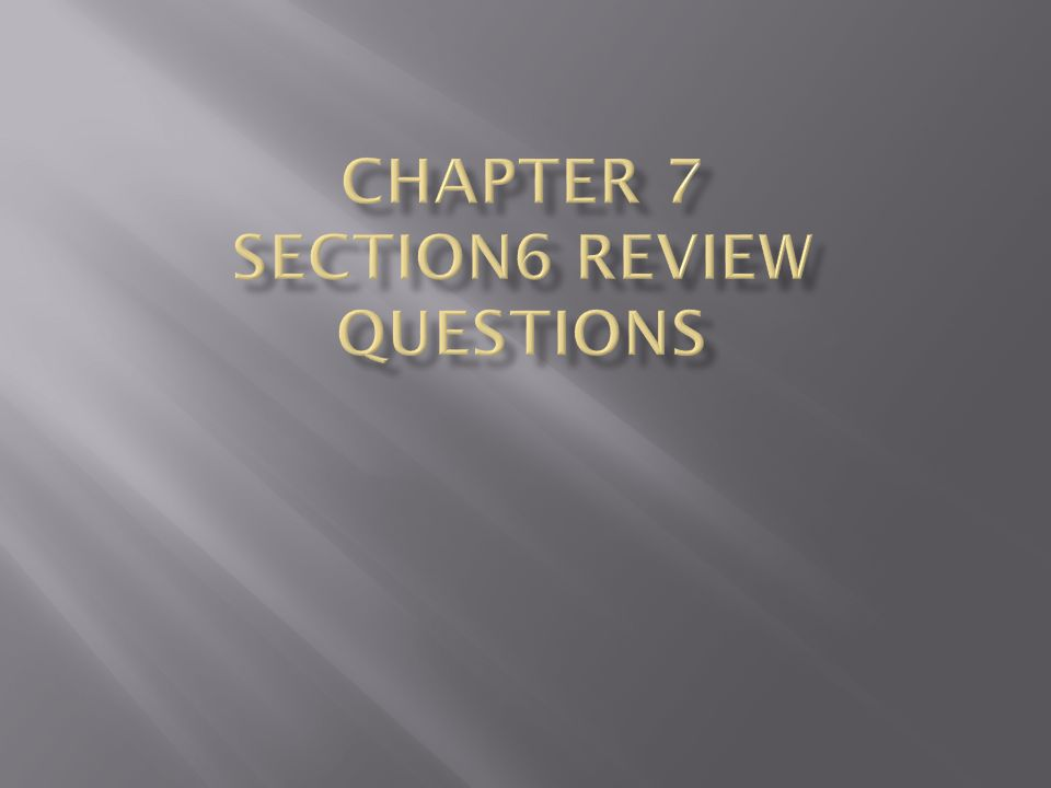 Chapter 7 section6 review questions