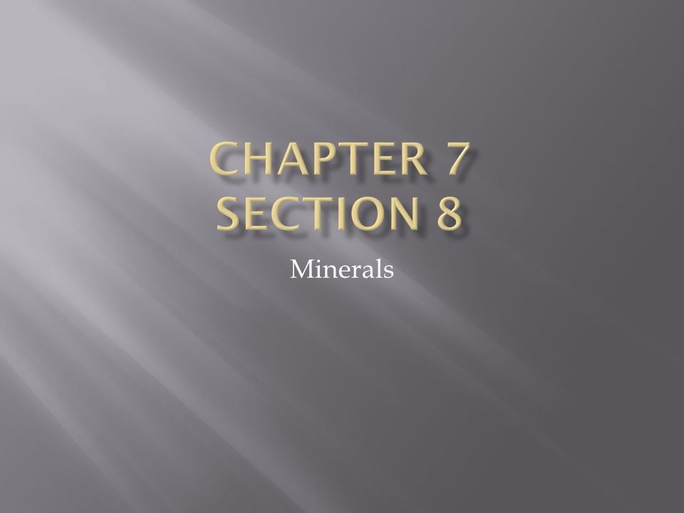 Chapter 7 section 8 Minerals