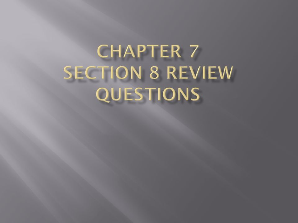 Chapter 7 section 8 review questions