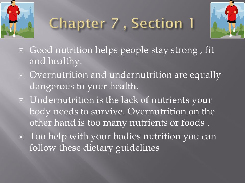 Chapter 7 , Section 1 Good nutrition helps people stay strong , fit and healthy.