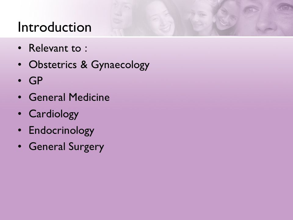 Introduction Relevant to : Obstetrics & Gynaecology GP