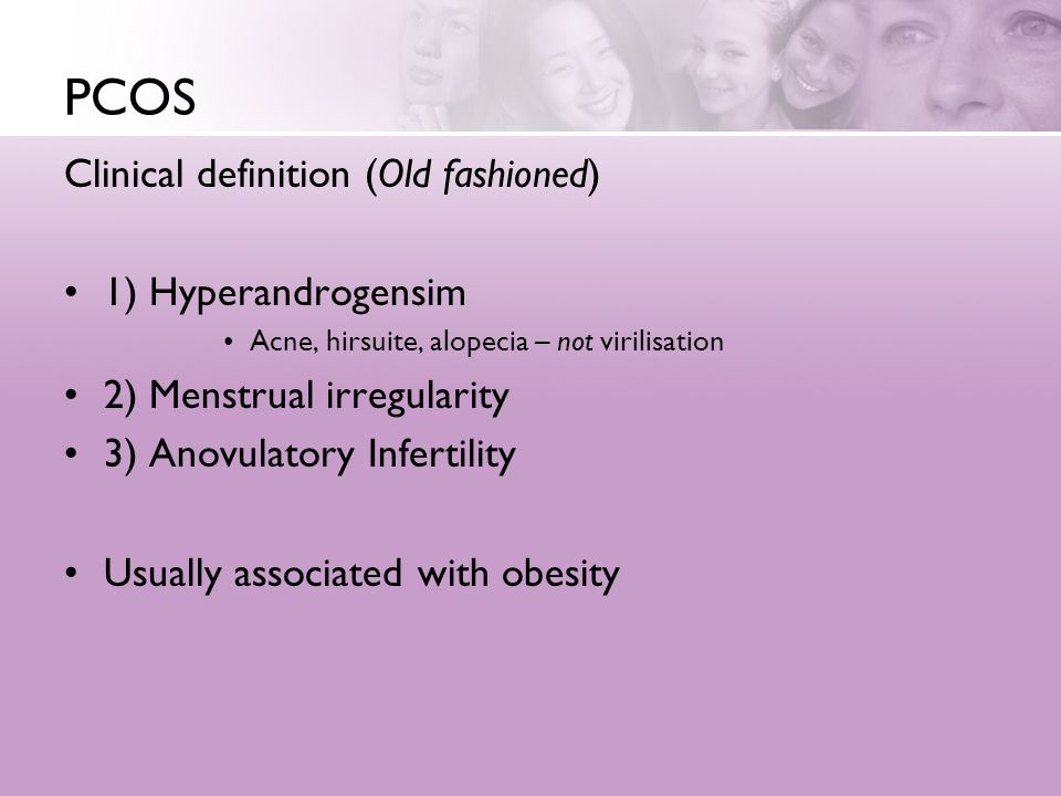 PCOS Clinical definition (Old fashioned) 1) Hyperandrogensim