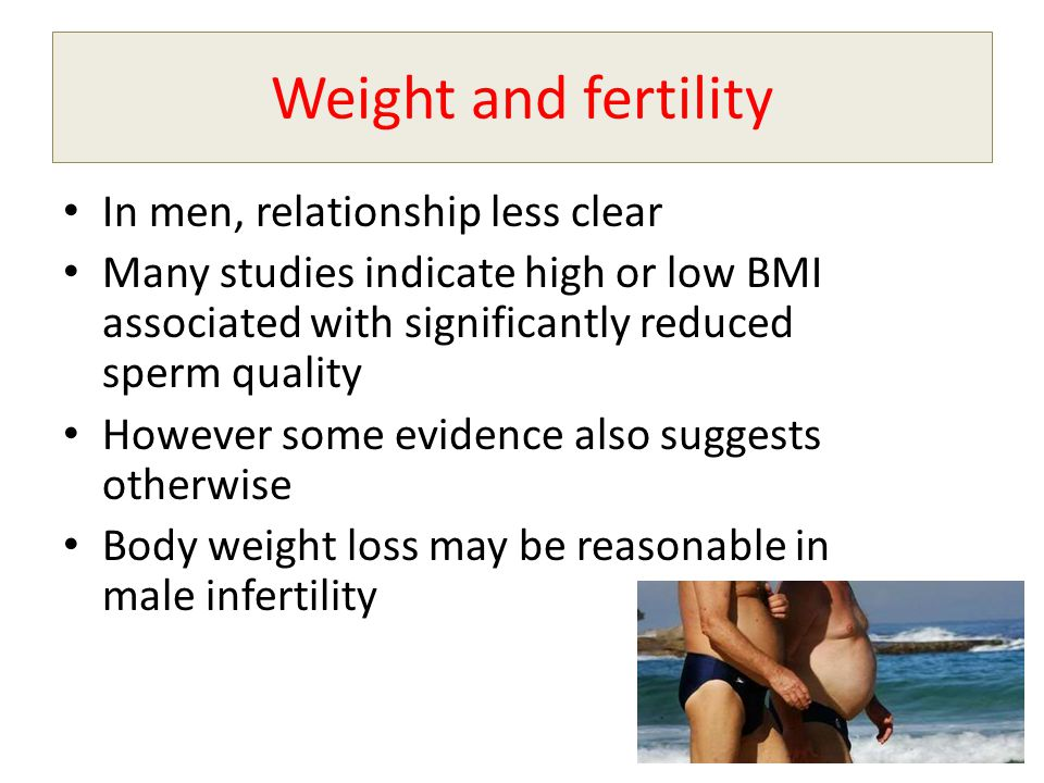 Weight and fertility In men, relationship less clear
